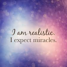 Expect Miracles To Happen And They Will